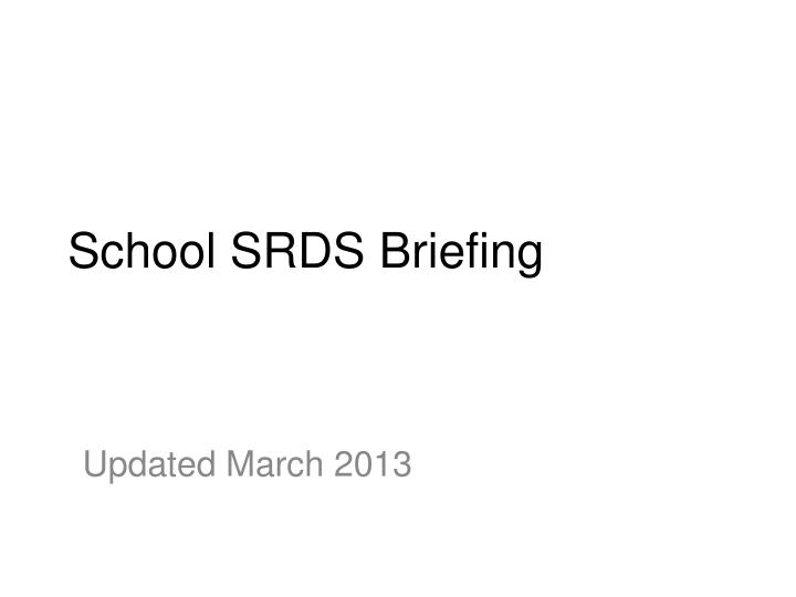 School SRDS Briefing