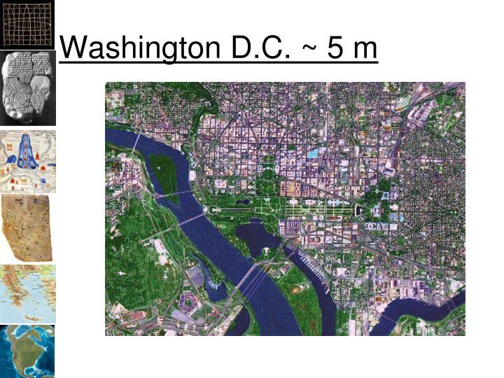 Washington D.C. ~ 5 m