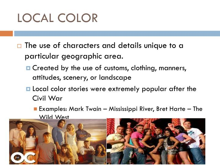 local color examples 1) local color or regional literature is fiction and poetry that focuses on the characters, dialect, customs, topography, and other features particular.