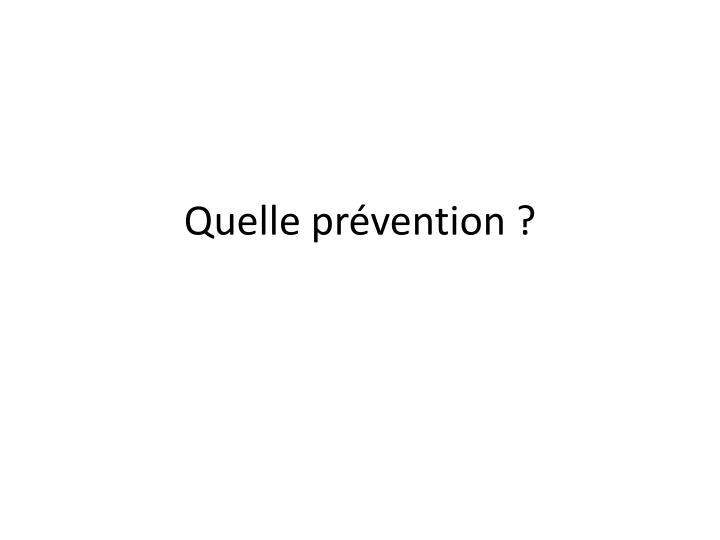 Quelle prévention ?
