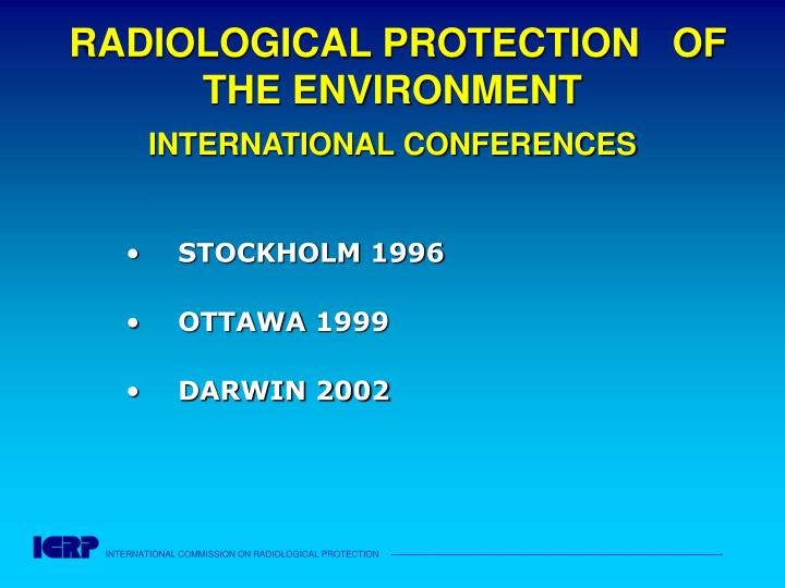 RADIOLOGICAL PROTECTION   OF THE ENVIRONMENT