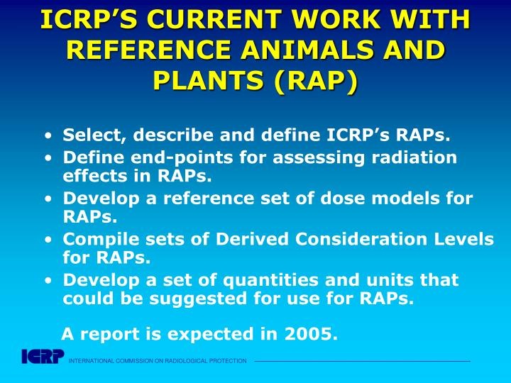 ICRP'S CURRENT WORK WITH REFERENCE ANIMALS AND PLANTS (RAP)