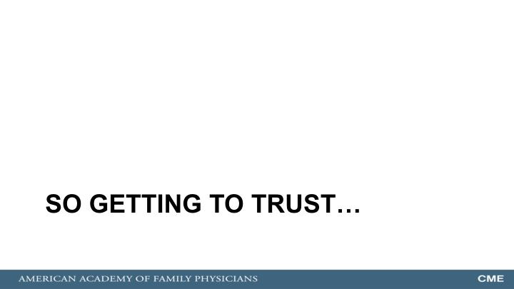 So getting to trust…
