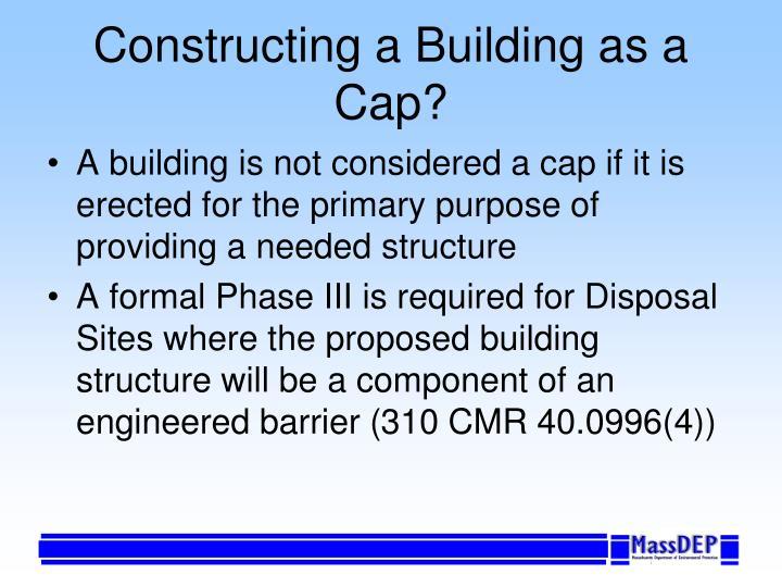 Constructing a Building as a Cap?