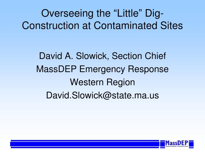 Overseeing the little dig construction at contaminated sites