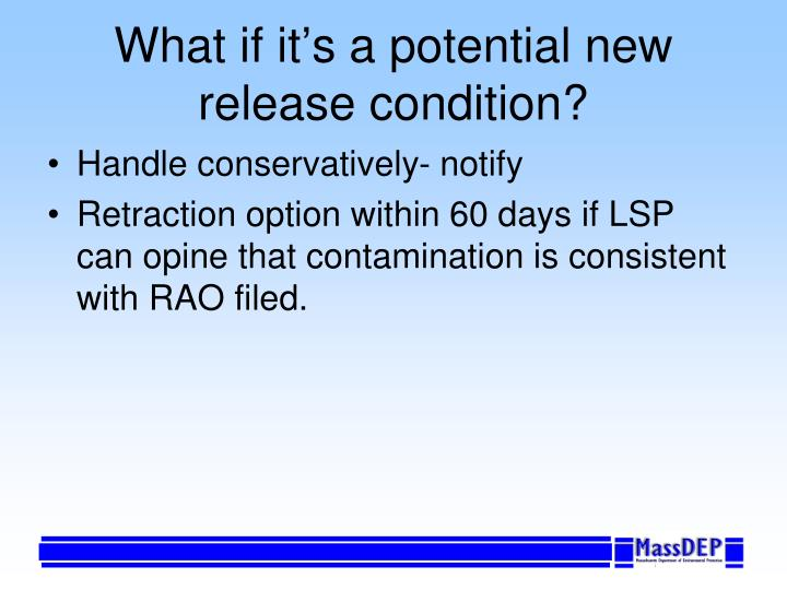 What if it's a potential new release condition?