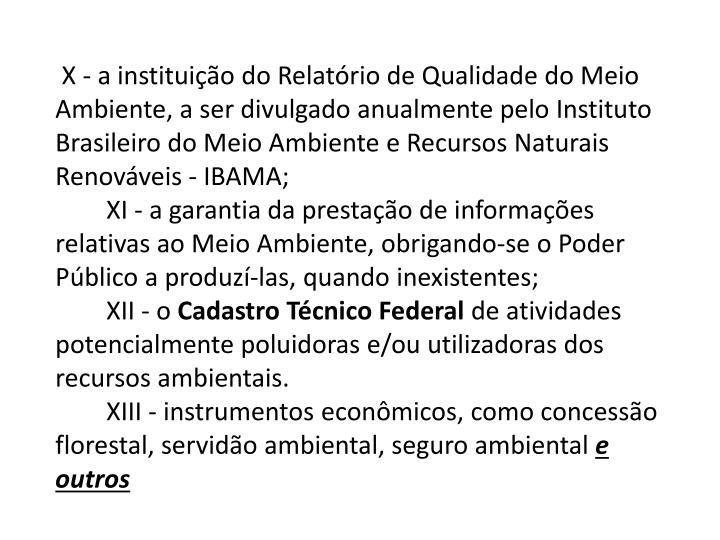 X - a instituição do Relatório de Qualidade do Meio Ambiente, a ser divulgado anualmente pelo Instituto Brasileiro do Meio Ambiente e Recursos Naturais Renováveis - IBAMA;