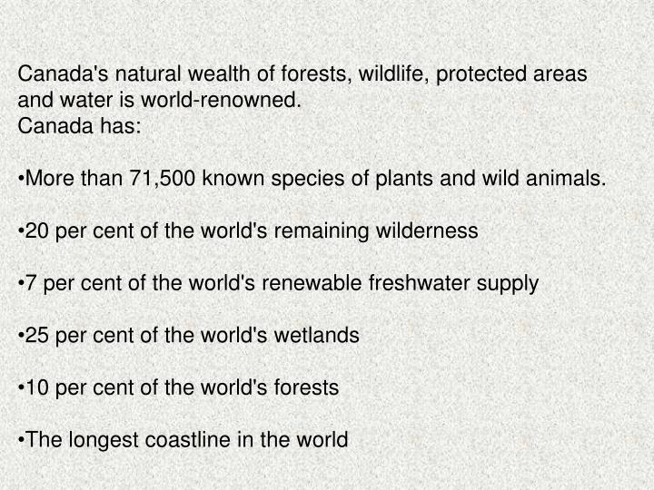 Canada's natural wealth of forests, wildlife, protected areas and water is world-renowned.