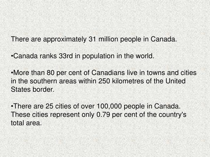There are approximately 31 million people in Canada.