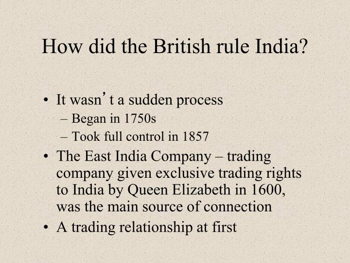 How did the British rule India?