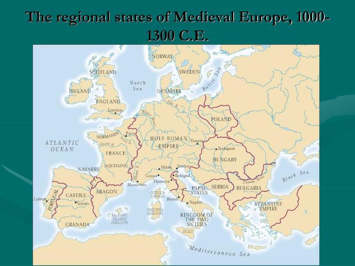 The regional states of Medieval Europe, 1000-1300 C.E.