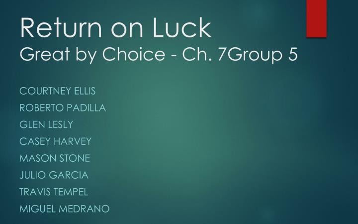 return on luck great by choice ch 7group 5 n.
