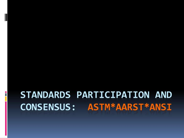 Standards participation and consensus astm aarst ansi