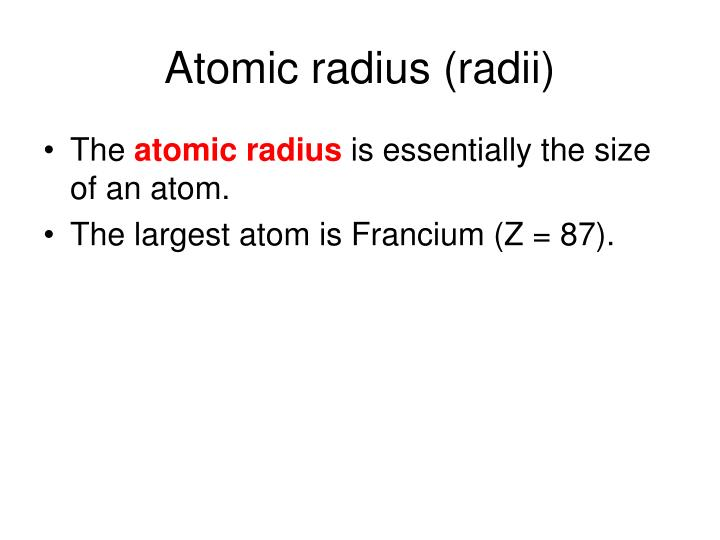 Atomic radius (radii)