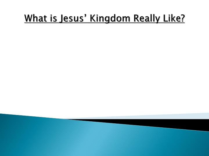 What is jesus kingdom really like