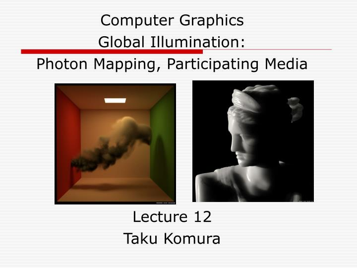PPT - Computer Graphics Global Illumination: Photon Mapping