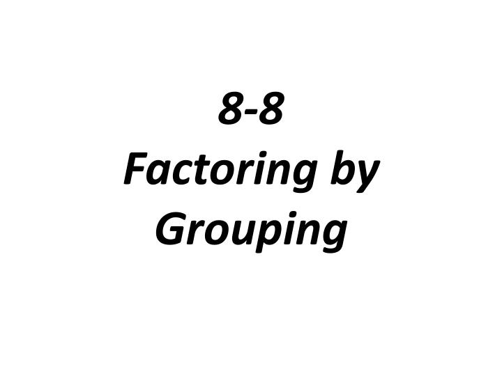 8 8 factoring by grouping