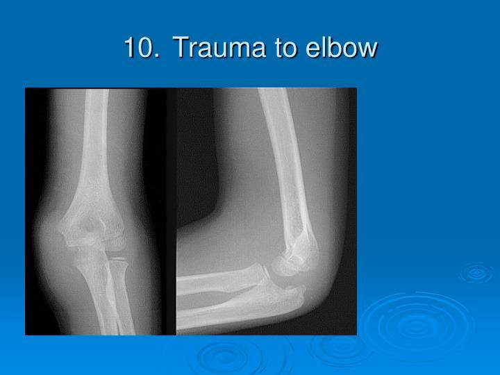 10.Trauma to elbow
