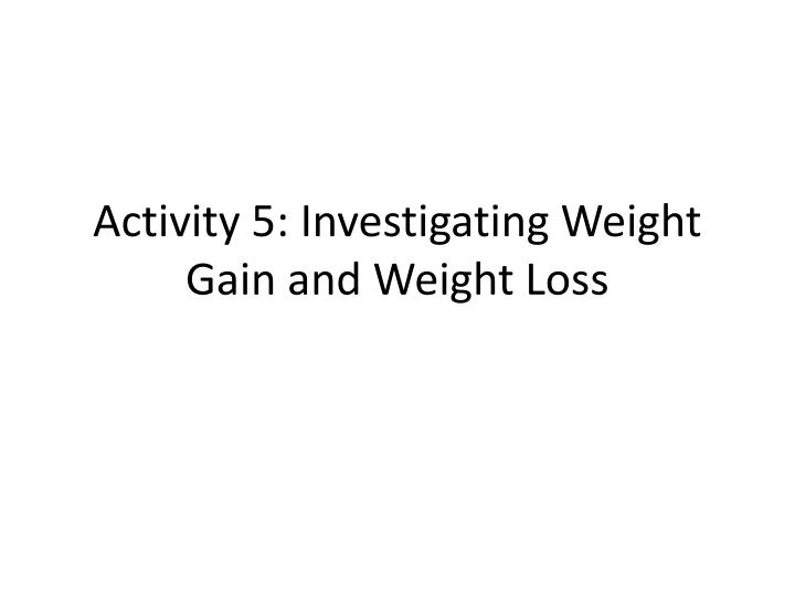 activity 5 investigating weight gain and weight loss n.