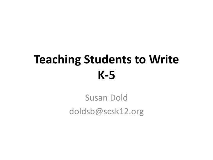 PPT - Teaching Students to Write K-5 PowerPoint Presentation - ID ...