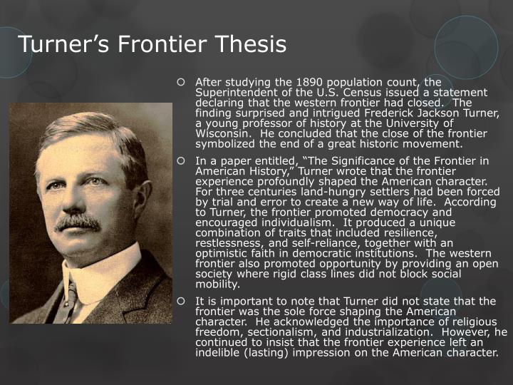 frontier thesis criticism The significance of the frontier in american history is a seminal essay by the american historian frederick jackson turner which advanced the frontier thesis of american history.