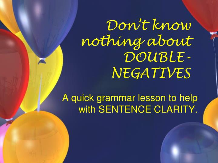 don t know nothing about double negatives