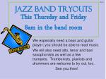 jazz band tryouts this thursday and friday 8am in the band room