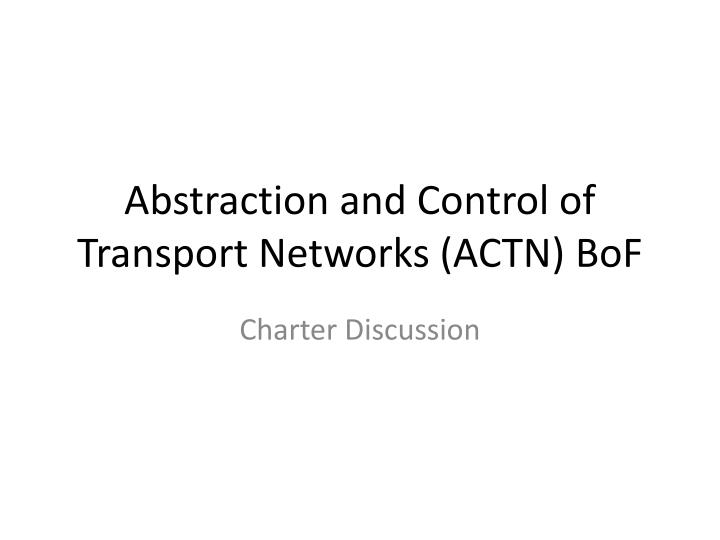 Abstraction and control of transport networks actn bof