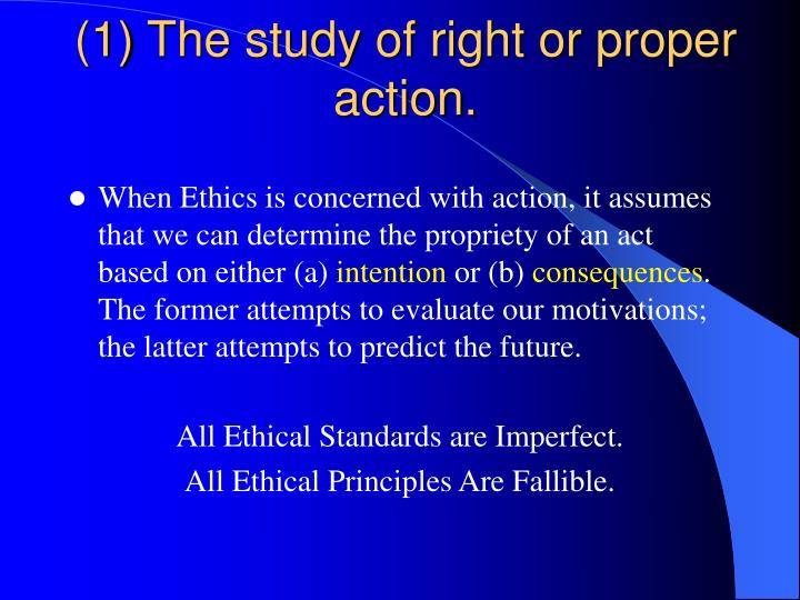 (1) The study of right or proper action.