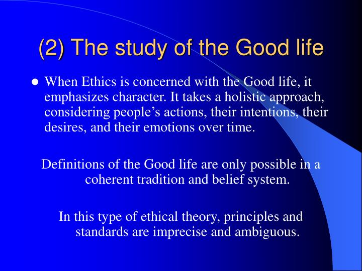 (2) The study of the Good life