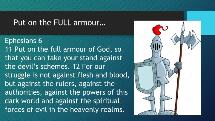 Put on the FULL armour…