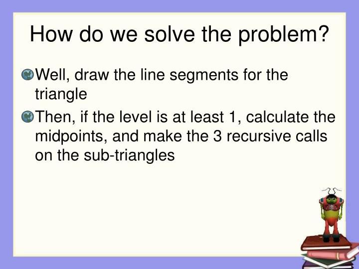 How do we solve the problem?
