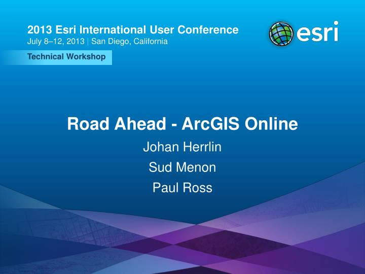 PPT - Road Ahead - ArcGIS Online PowerPoint Presentation