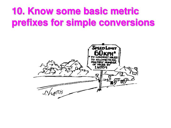10. Know some basic metric prefixes for simple conversions