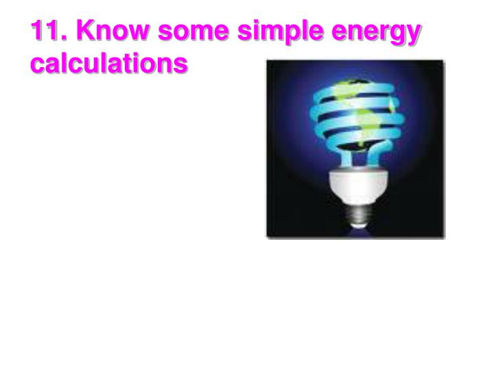 11. Know some simple energy calculations
