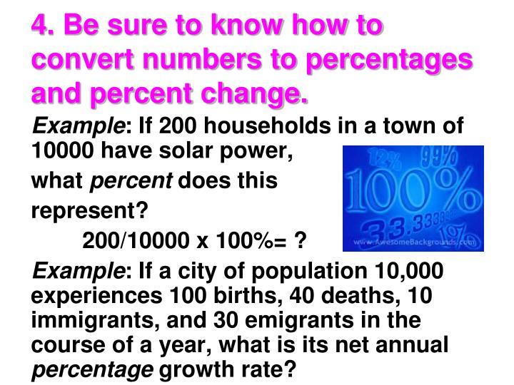 4. Be sure to know how to convert numbers to percentages and percent change.