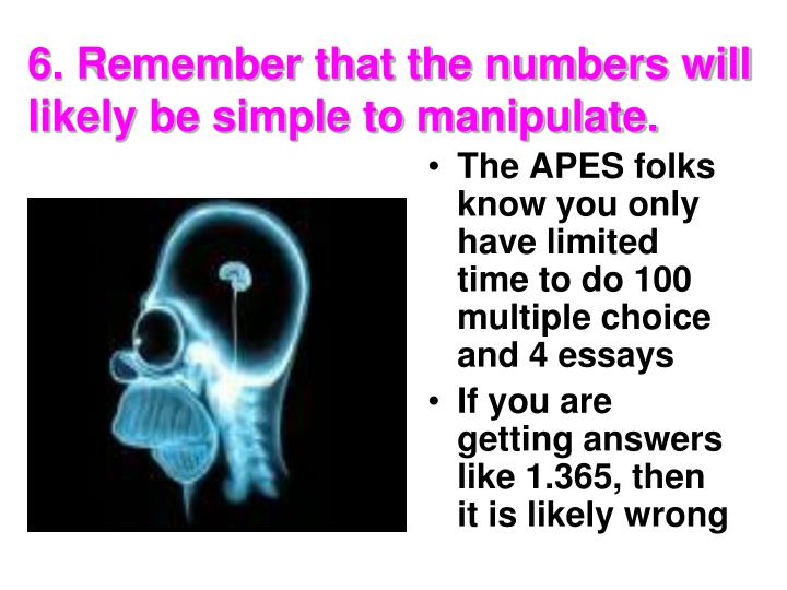 6. Remember that the numbers will likely be simple to manipulate.