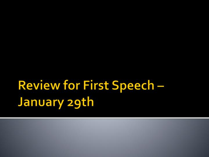 Review for first speech january 29th