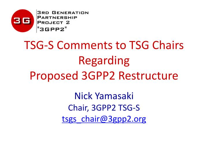 PPT - TSG-S Comments to TSG Chairs Regarding Proposed 3GPP2