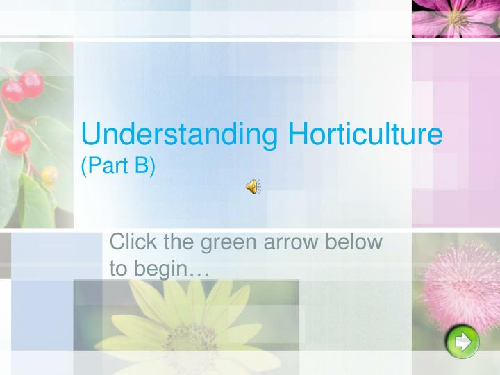 understanding horticulture Unit a: understanding horticulture 1 lesson 2: determining the importance of the horticulture industry.