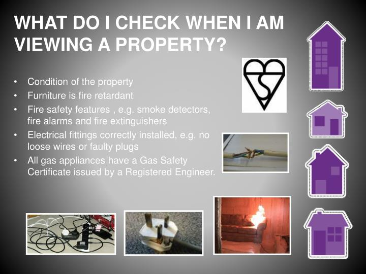 WHAT DO I CHECK WHEN I AM VIEWING A PROPERTY?
