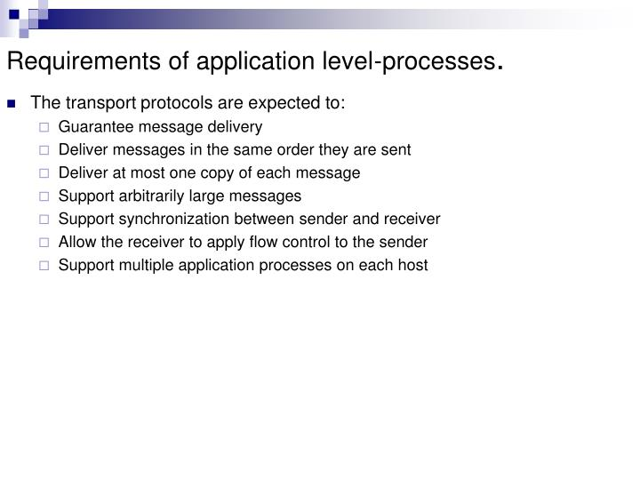 Requirements of application level processes