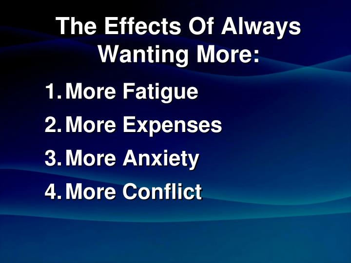 The Effects Of Always       Wanting More: