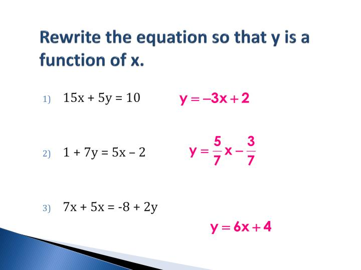 Rewrite the equation so that y is a function of x.