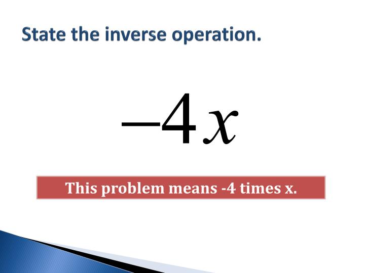 State the inverse operation.