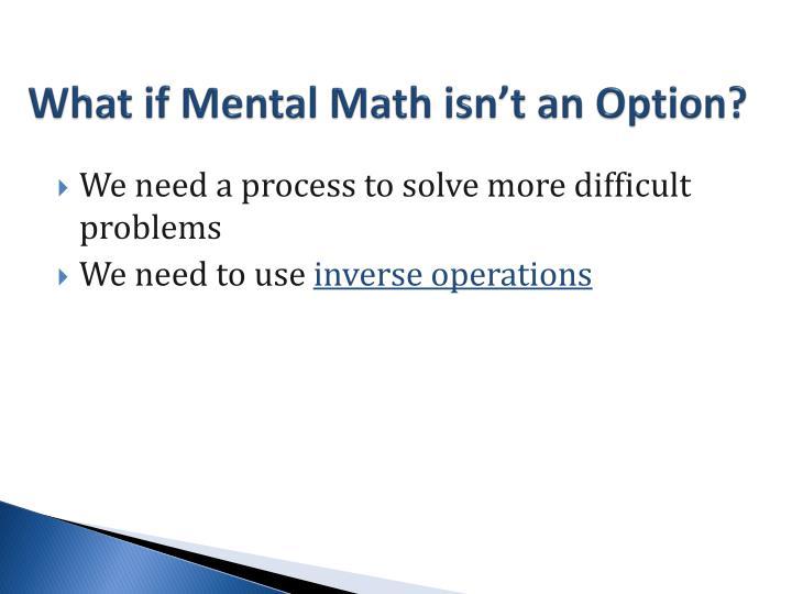 What if Mental Math isn't an Option?