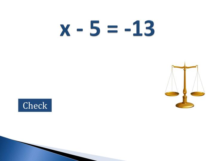 x - 5 = -13