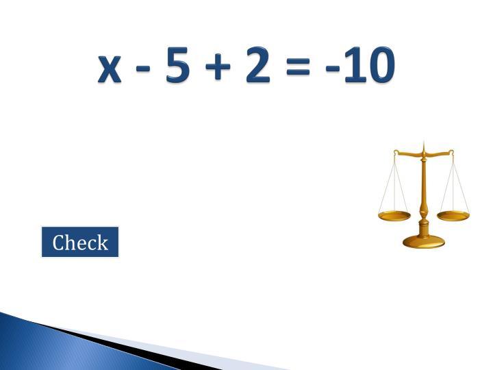 x - 5 + 2 = -10