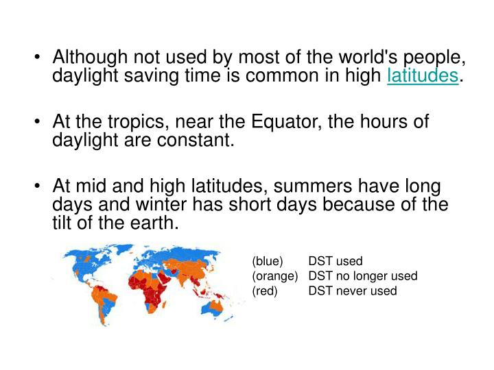 Although not used by most of the world's people, daylight saving time is common in high