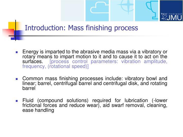 Introduction: Mass finishing process